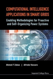 Computational Intelligence Applications in Smart Grids - Enabling Methodologies for Proactive and Self Organizing Power Systems ebook by Ahmed F Zobaa,Alfredo Vaccaro