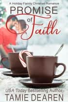 Promise of Faith - Holiday Family Christian Romance, #3 ebook by Tamie Dearen