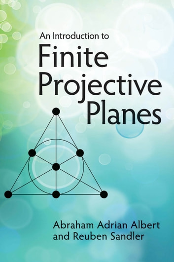 An Introduction to Finite Projective Planes ebook by Abraham Adrian Albert,Reuben Sandler