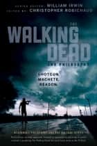 The Walking Dead and Philosophy - Shotgun. Machete. Reason. ebook by William Irwin, Christopher Robichaud