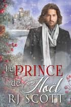 Le Prince de Noël eBook by RJ Scott