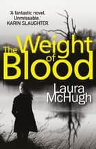 The Weight of Blood - A gripping psychological crime novel about family lies and dark secrets ebook by Laura McHugh