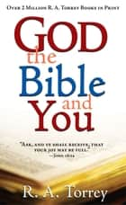 God, the Bible, and You ebook by R. A. Torrey