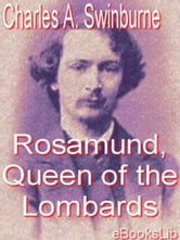 Rosamund, Queen of the Lombards ebook by Charles Algernon Swinburne