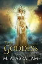 The Goddess ebook by M.A. Abraham