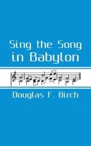 Sing The Song In Babylon ebook by Douglas F. Birch