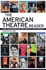 The American Theatre Reader - Essays and Conversations from American Theatre magazine ebook by Staff of American Theatre Magazine