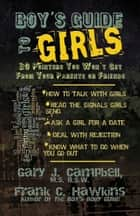 Boy's Guide to Girls - 30 Pointers You Won't Get From Your Parents or Friends ebook by Gary J. Campbell, MS, BSW,...