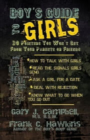 Boy's Guide to Girls - 30 Pointers You Won't Get From Your Parents or Friends ebook by Gary J. Campbell, MS, BSW,Frank C. Hawkins