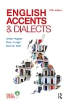 English Accents and Dialects - An Introduction to Social and Regional Varieties of English in the British Isles, Fifth Edition ebook by Arthur Hughes, Peter Trudgill, Dominic Watt