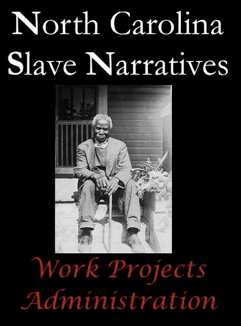 North Carolina Slave Narratives ebook by Work Projects Administration