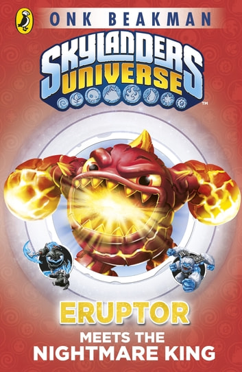 Skylanders Mask of Power: Eruptor Meets the Nightmare King - Book 7 ebook by Onk Beakman