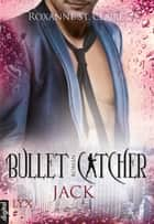 Bullet Catcher - Jack ebook by Roxanne St. Claire, Kristiana Dorn-Ruhl