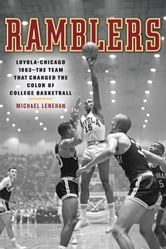 Ramblers - Loyola Chicago 1963 - The Team that Changed the Color of College Basketball ebook by Michael Lenehan