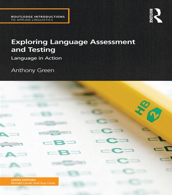 Exploring Language Assessment and Testing - Language in Action ebook by Anthony Green