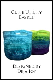 Cutie Utility Basket ebook by Deja Joy
