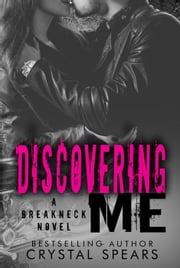 Discovering Me - Breakneck, #4 ebook by Crystal Spears