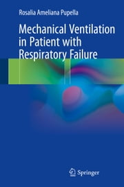 Mechanical Ventilation in Patient with Respiratory Failure ebook by Rosalia Ameliana Pupella
