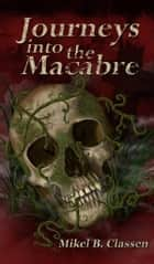 Journeys Into The Macabre ebook by Mikel Classen