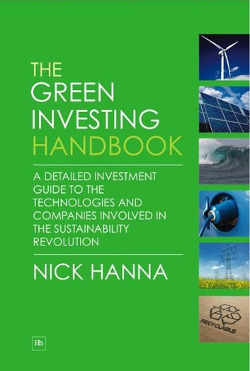 The Green Investing Handbook - A detailed investment guide to the technologies and companies involved in the sustainability revolution ebook by Nick Hanna