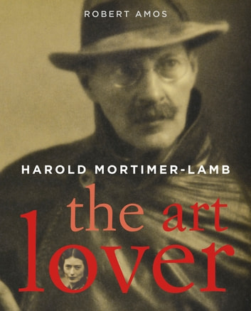 Harold Mortimer Lamb - The Art Lover ebook by Robert Amos