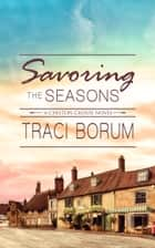 Savoring the Seasons ebook by Traci Borum