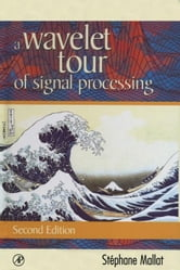 A Wavelet Tour of Signal Processing ebook by Mallat, Stephane