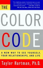 The Color Code - A New Way To See Yourself, Your Relationships, And Life ebook by Ph.D. Taylor Hartman, Ph.D.
