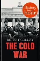 The Cold War: History in an Hour ebook by Rupert Colley
