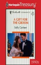 A Gift for the Groom ebook by Sally Carleen