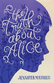 The Truth About Alice ebook by Jennifer Mathieu