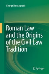 Roman Law and the Origins of the Civil Law Tradition ebook by George Mousourakis