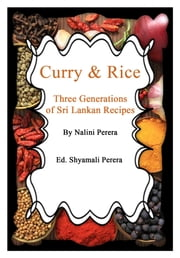 Curry & Rice Three Generations of Sri Lankan Recipes ebook by Shyamali Perera