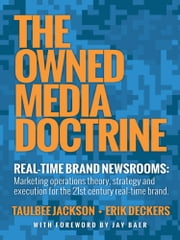 The Owned Media Doctrine - Marketing operations theory, strategy, and execution for the 21st century real–time brand ebook by Taulbee Jackson + Erik Deckers