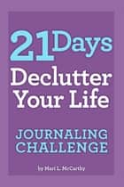 21 Days Declutter Your Life Journaling Challenge ebook by Mari L. McCarthy