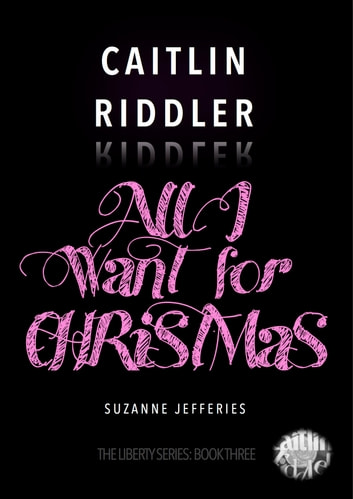 Caitlin Riddler: All I want for Christmas ebook by Suzanne Jefferies