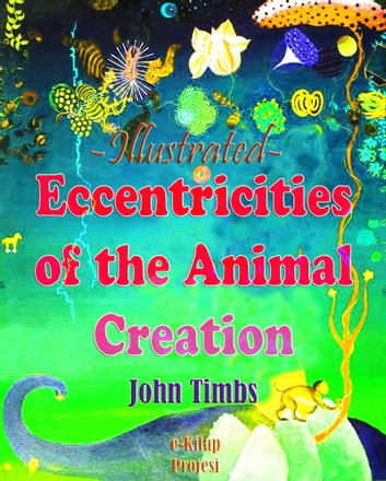 Eccentricities of the Animal Creation - Illustrated ebook by John Timbs