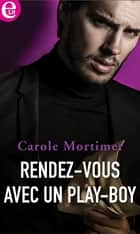 Rendez-vous avec un play-boy ebook by Carole Mortimer