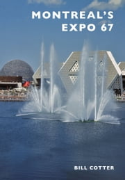 Montreal's Expo 67 ebook by Bill Cotter