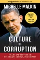 Culture of Corruption - Obama and His Team of Tax Cheats, Crooks, and Cronies ebook by Michelle Malkin