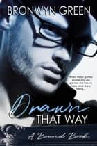 Drawn That Way - The Bound Series, #2 ebook by Bronwyn Green