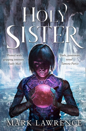 Holy Sister (Book of the Ancestor, Book 3) ebook by Mark Lawrence