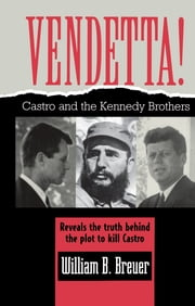 Vendetta! - Fidel Castro and the Kennedy Brothers ebook by William B. Breuer