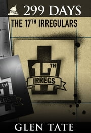 299 Days: The 17th Irregulars ebook by Glen Tate