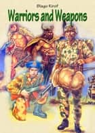 Warriors and Weapons ebook by Blago Kirof