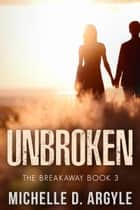 Unbroken ebook by Michelle D. Argyle