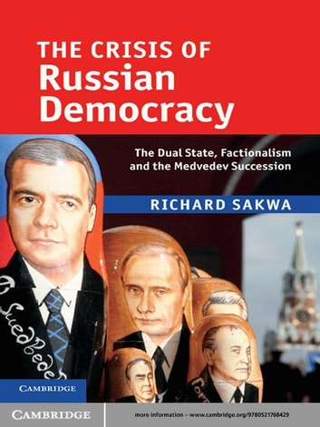 The Crisis of Russian Democracy - The Dual State, Factionalism and the Medvedev Succession ebook by Richard Sakwa