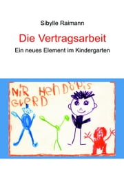 Die Vertragsarbeit - Ein neues Element im Kindergarten ebook by Kobo.Web.Store.Products.Fields.ContributorFieldViewModel