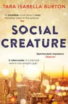 Social Creature - 'A Ripleyesque exploration of female insecurity set among the socialites of Manhattan' (Guardian) ebook by Tara Isabella Burton