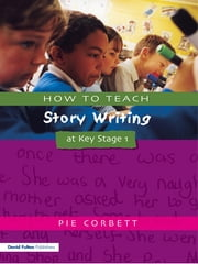 How to Teach Story Writing at Key Stage 1 ebook by Pie Corbett